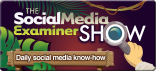 Check out the Social Media Examiner Show!
